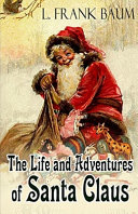 Life and Adventures of Santa Claus Annotated