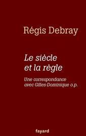 Le siècle et la règle: Une correspondance avec le frère Gilles-Dominique o.p.