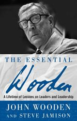The Essential Wooden A Lifetime Of Lessons On Leaders And Leadership Book PDF