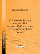 L'histoire de France depuis 1789 jusqu'en 1848 racontée à mes petits-enfants: Tome deuxième