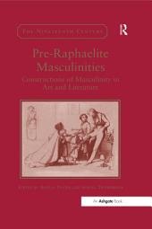 Pre-Raphaelite Masculinities: Constructions of Masculinity in Art and Literature