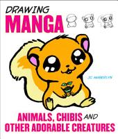 Drawing Manga Animals  Chibis  and Other Adorable Creatures PDF