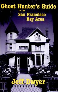Ghost Hunter s Guide to the San Francisco Bay Area PDF