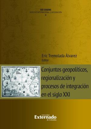Conjuntos geopol  ticos  regionalizaci  n y procesos de integraci  n en el siglo XXI PDF
