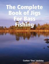 The Complete Book of Jigs for Bass Fishing