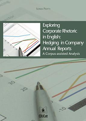 Exploring Corporate Rhetoric in English  Hedging in Company Annual Reports PDF