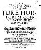 Tractationes Iuridicae De Iure Hortorum, Convenatione Et Compascuis