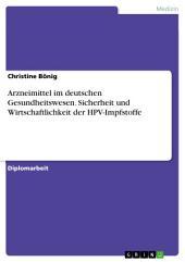Arzneimittel im deutschen Gesundheitswesen. Sicherheit und Wirtschaftlichkeit der HPV-Impfstoffe