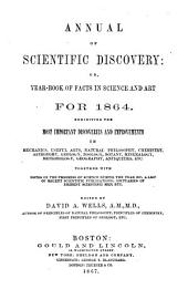 Annual of Scientific Discovery: Or, Year-book of Facts in Science and Art, for [1850]-71, Exhibiting the Most Important Discoveries and Improvements in Mechanics, Useful Arts, Natural Philosophy, Chemistry, Astronomy, Geology, Biology, Botany, Mineralogy, Meteorology, Geography, Antiquities, Etc., Together with Notes on the Progress of Science ... a List of Recent Scientific Publications; Obituaries of Eminent Scientific Men, Etc. ...