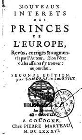Nouveaux intérêts des princes de l'Europe, revus, corrigés et augmentés par l'auteur [Sandraz de Courtilz], selon l'état où les affaires s'y trouvent aujourd'hui