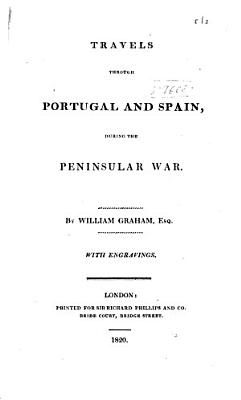Travels Through Portugal and Spain  During the Peninsular War