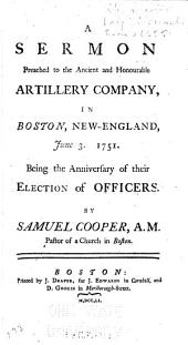 A Sermon Preached to the Ancient and Honourable Artillery Company,: In Boston, New-England, June 3. 1751. Being the Anniversary of Their Election of Officers