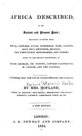 Africa Described, in Its Ancient and Present State: Including Accounts from Bruce, Ledyard, Lucas, Horneman, Park, Salt, Jackson, Sir F. Henniker, Belzoni, the Portuguese Missionaries, and Others, Down to the Recent Discoveries by Major Denham, Dr. Oudney, and Captain Clapperton : Intended for the Use of Young Persons and Schools