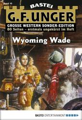 G. F. Unger Sonder-Edition - Folge 010: Wyoming Wade