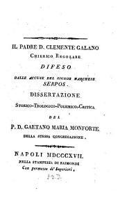 Il Padre D. Clemente Galano Chierico Regolare Defeso dalle Accuse del Marchese Serpos: Dissertazione Storico-Teologico-Polemico Critica