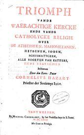 Triomph vande waerachtige kercke ende vande catholycke religie over de atheisten, mahometanen, heydenen, Ioden, schismatycken, alle soorten van ketters, ende sectarisen