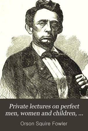 Private Lectures on Perfect Men  Women and Children  in Happy Families PDF