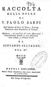 Raccolta delle opere di F. Paolo Sarpi dell' Ordine de' Servi di Maria ...