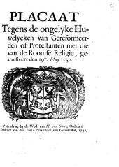 Placaat tegens de ongelyke huwelycken van gereformeerden of protestanten met die van de roomse religie, gearresteert den 19e. may 1752: Volume 1
