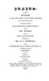 Junius: including letters by the same writer under other signatures, now first collected. To which are added, his confidential correspondence with mr. Wilkes, and his private letters addressed to mr. H.S. Woodfall. With a preliminary essay, notes &c. [by J.M. Good].