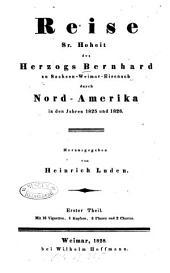 Reise Seiner Hoheit des Herzogs Bernhard zu Sachsen-Weimar-Eisenach durch Nordamerika in den Jahren 1825 und 1826: Mit 16 Vignetten, 4 Kupfern, 3 Planen und 2 Charten, Band 1