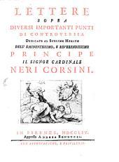 Lettere sopra diversi importanti punti di controversia dedicate al Principe il Sign. Card. Neri Corsini ...