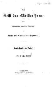 Der Geist des Christenthums, seine Entwickelung und sein Verhältniss zu Kirche und Cultur der Gegenwart. Protestantische Briefe