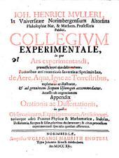 Collegium experimentale, in quo ars experimentandi ... explanatur