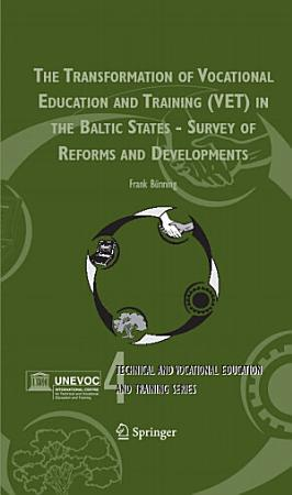 The Transformation of Vocational Education and Training  VET  in the Baltic States   Survey of Reforms and Developments PDF