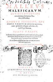 Malleus Maleficarum ex variis auctoribus concinnatus, & in tres tomos distiinctus : quorum postremus, qui fustis daemonum inscribitur...