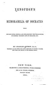 Xenophon's Memorabilia of Socrates with English notes: critical and explanatory, the Prolegomena of Kühner Wiggers' Life of Socrates, etc