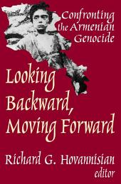 Looking Backward, Moving Forward: Confronting the Armenian Genocide