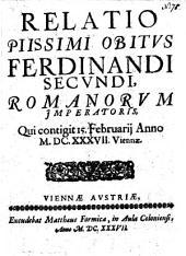 Relatio Piissimi Obitus Ferdinandi Secundi, Romanorum Imperatoris, Qui contigit 15. Februarii Anno M.DC.XXXVII. Viennae