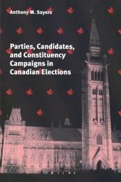 Parties, Candidates, and Constituency Campaigns in Canadian Elections