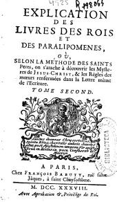 Explication des livres des Rois et des Paralipomenes où selon la méthode des Saints Peres, on s'atache à decouvrir les Mysteres de Jesus-Christ ...: tome second