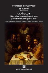 El Buscón: Sobre las crueldades del ama y las travesuras que él hizo (texto adaptado al castellano moderno por Antonio Gálvez Alcaide)