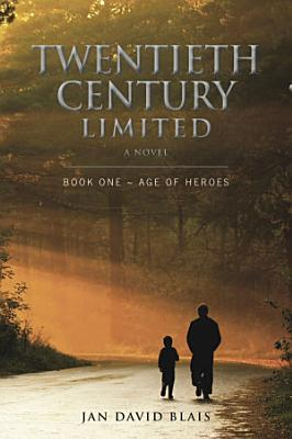 Twentieth Century Limited Book One   Age of Heroes