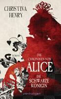 Die Chroniken von Alice   Die Schwarze K  nigin PDF
