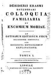 Desiderii Erasmi Roterodami Colloquia familiaria, et Encomium moriae: Volumes 1-2