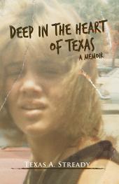 Deep in the Heart of Texas: A Memoir