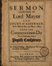 A Sermon Preached Before the Lord Mayor and Court of Aldermen, at St. Mary Le Bow, on Nov. 5, 1683: Being the Commemoration-day of Our Deliverance from a Popish Conspiracy