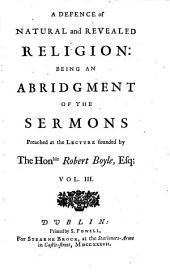 A Defence of Natural and Revealed Religion: Being An Abridgment Of The Sermons Preached at the Lecture Founded by The Hon.ble Robert Boyle, ... by Dr. Bentley ... : In Four Volumes ; With a General Index, Volume 3