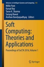 Soft Computing: Theories and Applications: Proceedings of SoCTA 2016, Volume 1
