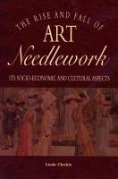 The Rise and Fall of Art Needlework PDF
