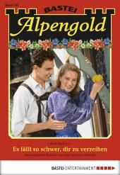Alpengold - Folge 243: Es fällt so schwer, dir zu verzeihen