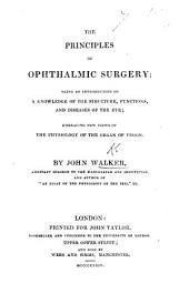 The Principles of Opthalmic Surgery, Being an Introduction to a Knowledge of the Structure, Functions and Diseases of the Eye: Embracing New Views of the Physiology of the Organ of Vision