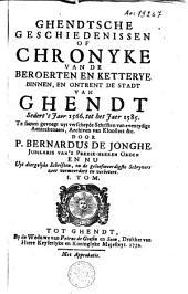 Ghendtsche geschiedenissen, of Chronyke van de beroerten en ketterye binnen, en ontrent de stadt van Ghendt sedert 't jaer 1566, tot het jaer 1585: Volume 1