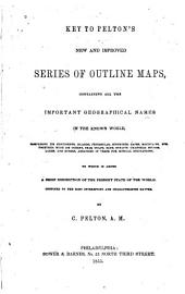Key to Pelton's New and Improved Series of Outline Maps: Containing All the Important Geographical Names in the Known World ... Arranged in Verse for Musical Recitations : to which is Added a Brief Description of the Present State of the World ...