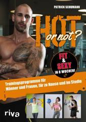 Hot or not? Fit & sexy in 8 Wochen!: Trainingsprogramme für Männer und Frauen, für zu Hause und im Studio