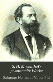S. H. Mosenthal's Gesammelte Werke: Bände 1-2